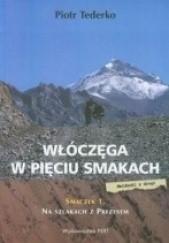 Okładka książki Włóczęga w pięciu smakach. Smaczek 1: Na szlakach z prezesem Piotr Tederko