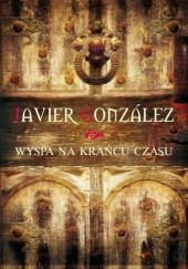 Okładka książki Wyspa na Krańcu Czasu Javier Gonzalez