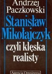 Okładka książki Stanisław Mikołajczyk, czyli klęska realisty (zarys biografii politycznej) Andrzej Paczkowski
