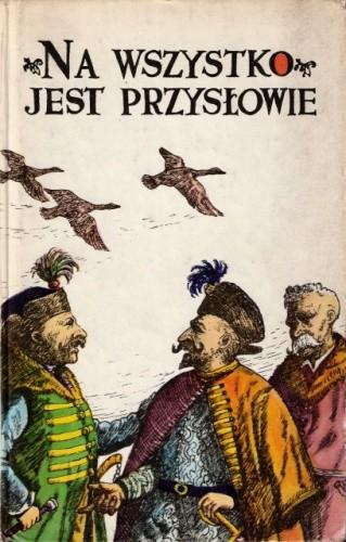 Okładka książki Na wszystko jest przysłowie. Popularny wybór przysłów polskich w układzie tematyczno-hasłowym