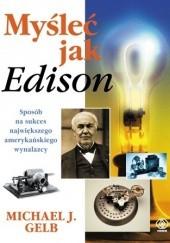 Okładka książki Myśleć jak Edison. Sposób na sukces największego amerykańskiego wynalazcy Michael J. Gelb