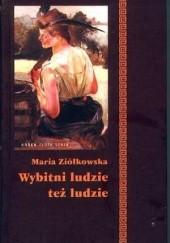 Okładka książki Wybitni ludzie też ludzie: Ich dziwactwa, kaprysy, nałogi i odchylenia Maria Ziółkowska