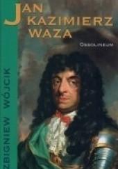 Okładka książki Jan Kazimierz Waza Zbigniew Wójcik