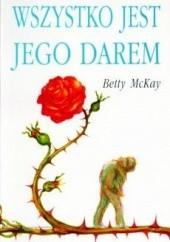 Okładka książki Wszystko jest Jego darem Betty McKay