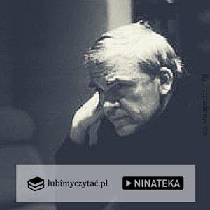 Znalezione w Ninatece: Milan Kundera