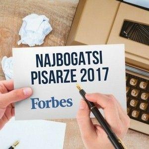 """Najlepiej zarabiający pisarze 2017 roku – według """"Forbesa"""""""