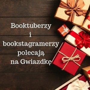 Booktuberzy i bookstagramerzy polecają na Gwiazdkę