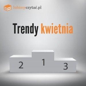 Trendy kwietnia lubimyczytać.pl