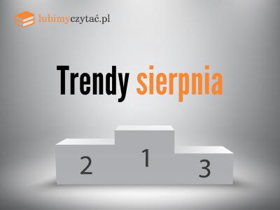 Trendy sierpnia lubimyczytać.pl