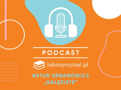 Drugi odcinek podcastu lubimyczytać.pl z Arturem Urbanowiczem