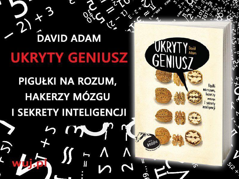 """Ile naprawdę wiemy o mózgu? """"Ukryty geniusz"""" Davida Adama"""