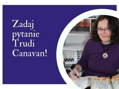 Zadaj pytanie Trudi Canavan!