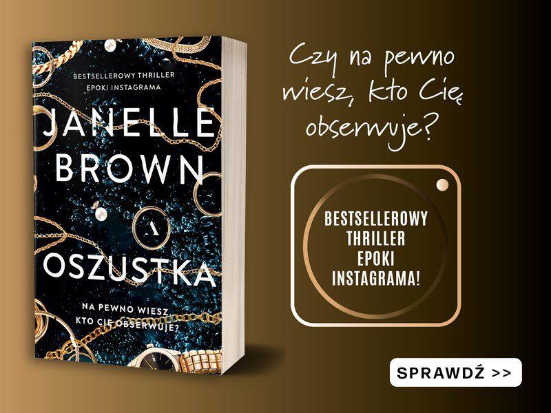 "Bestsellerowy thriller epoki Instagrama. Zostań recenzentem książki ""Oszustka"" Janelle Brown"
