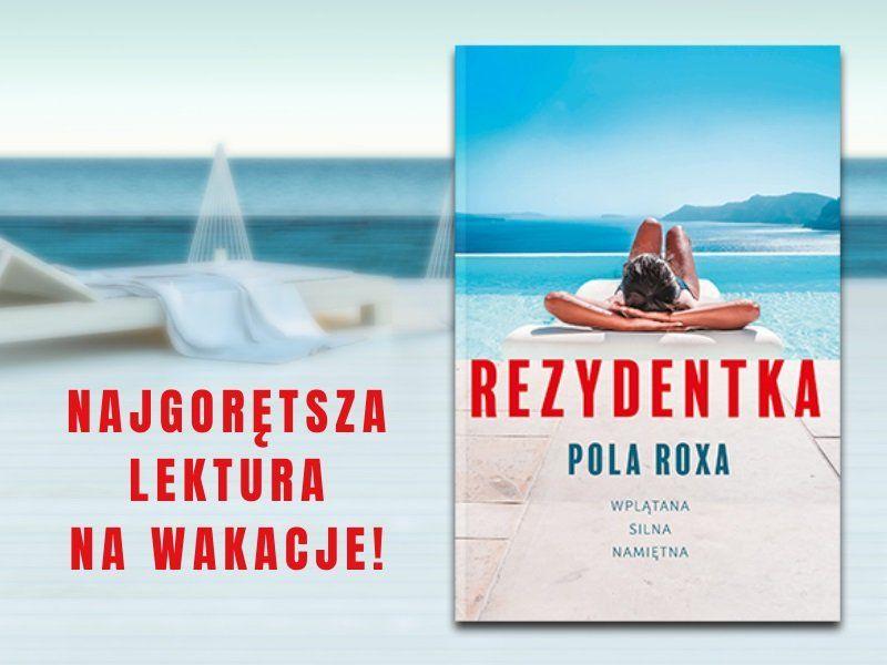"""Co czytamy na wakacjach? """"Rezydentka"""" Poli Roxy to idealna lektura na urlop"""