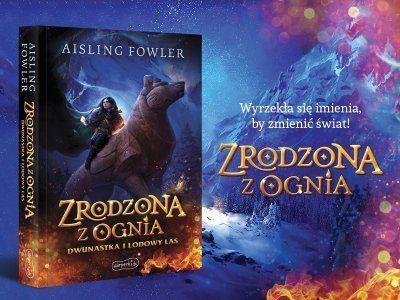 """Fantasy i emocje - opowieść o gniewie i przyjaźni. """"Zrodzona z ognia"""" Aisling Fowler"""